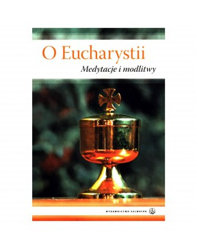 O Eucharystii. Medytacje i...