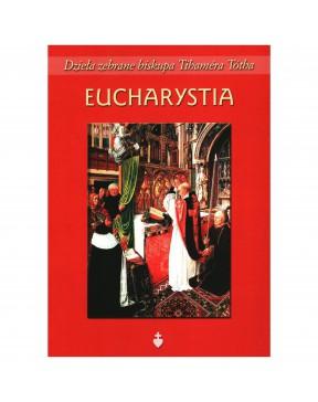 Bp Tihamér Toth - Eucharystia