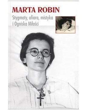 Marta Robin. Stygmaty,...
